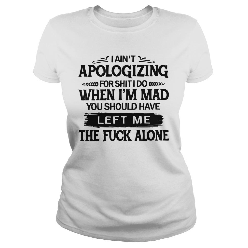 I Ain't Apologizing For Shit I Do When I'm Mad You Should Have Left Me Longsleeve