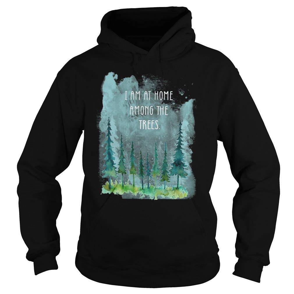 I Am At Home Among The Trees Hoodie
