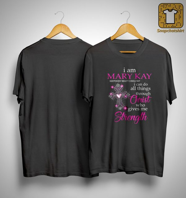 I Am Mary Kay Independent Beauty Consultant I Can Do All Things Shirt