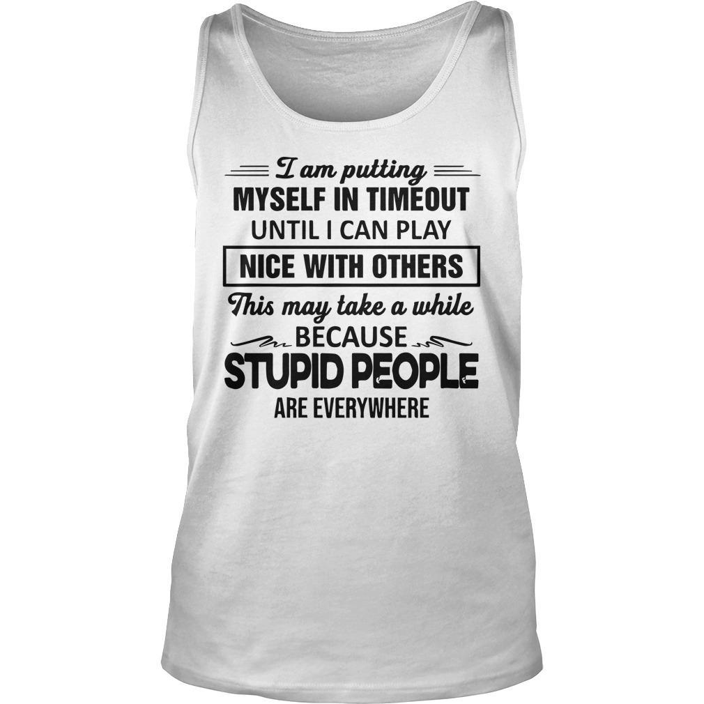 I Am Putting Myself In Timeout Until I Can Play Nice With Others Tank Top