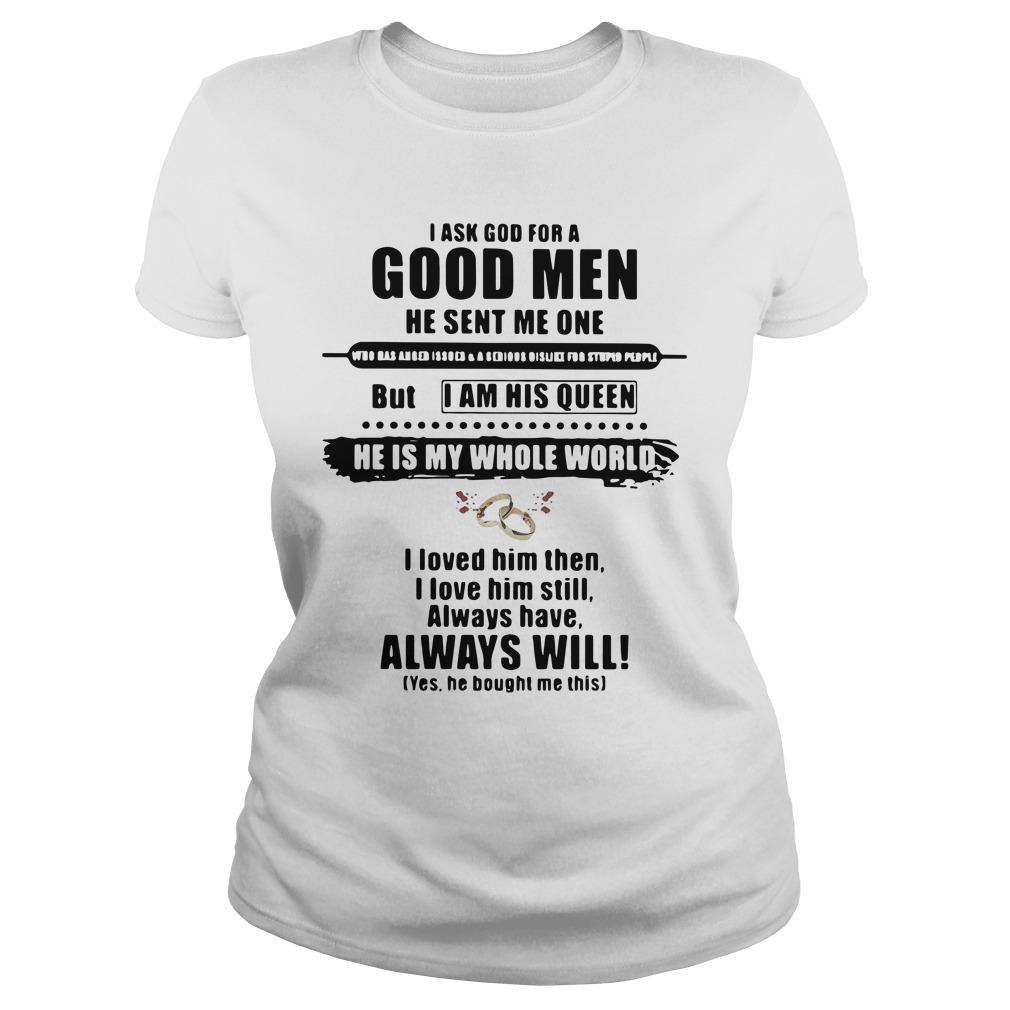 I Ask God For A Good Men He Sent Me One But I Am His Queen Longsleeve