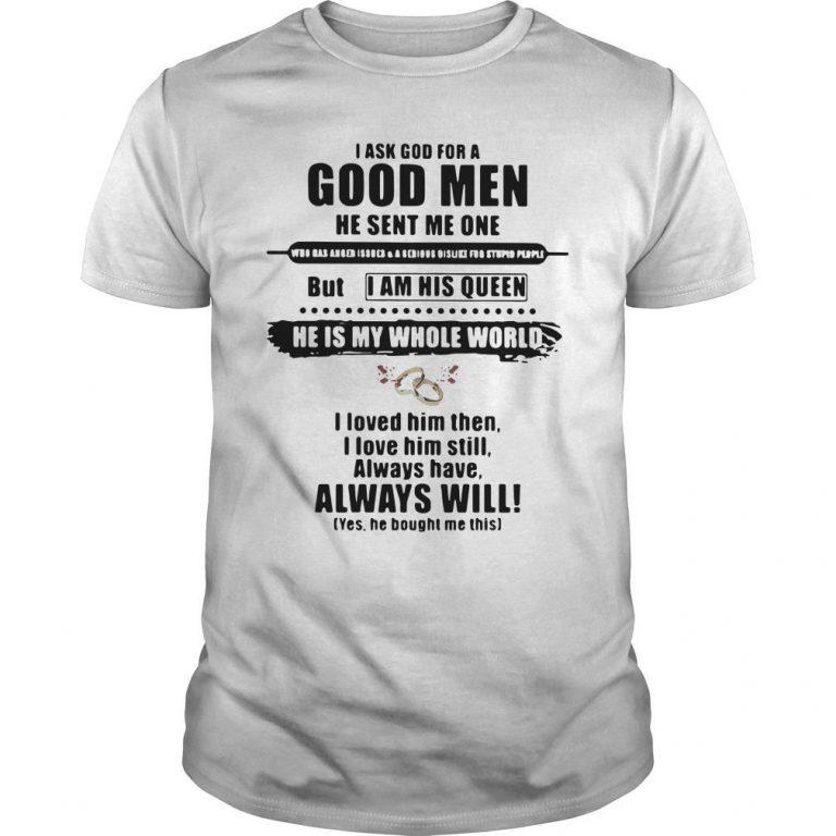 I Ask God For A Good Men He Sent Me One But I Am His Queen Shirt