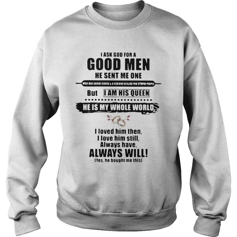 I Ask God For A Good Men He Sent Me One But I Am His Queen Sweater