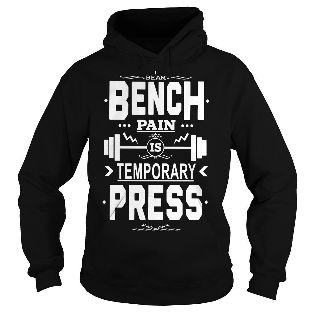 I Beam Bench Pain Is Temporary Press Bench Press Hoodie