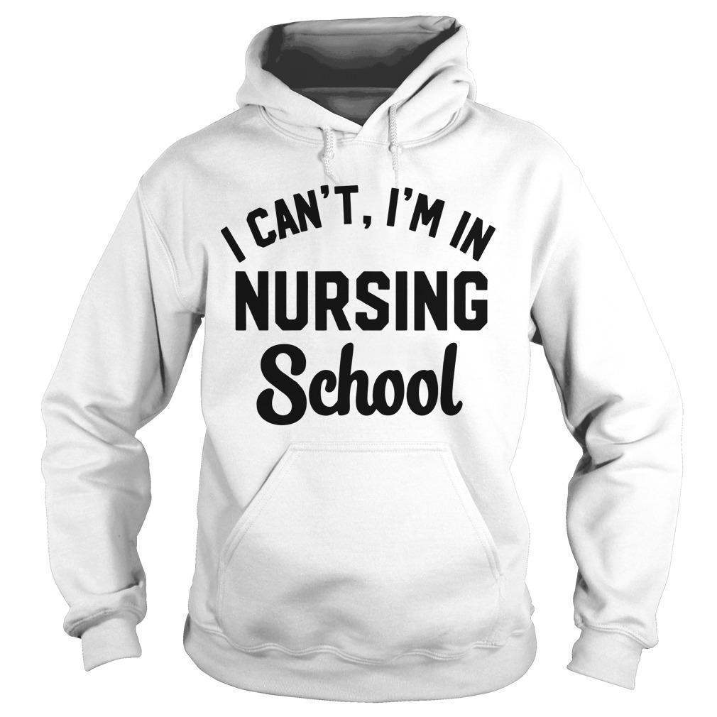 I Can't I'm In Nursing School Hoodie