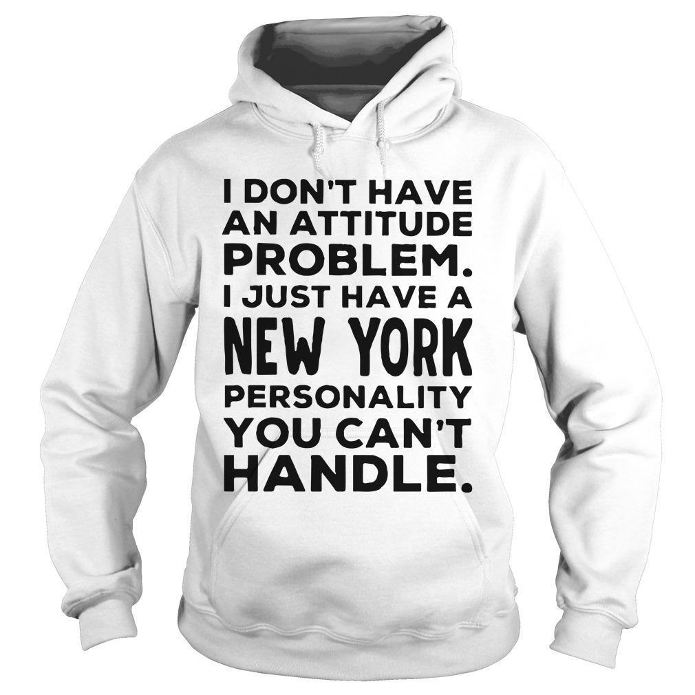 I Don't Have An Attitude Problem I Just Have A New York Hoodie