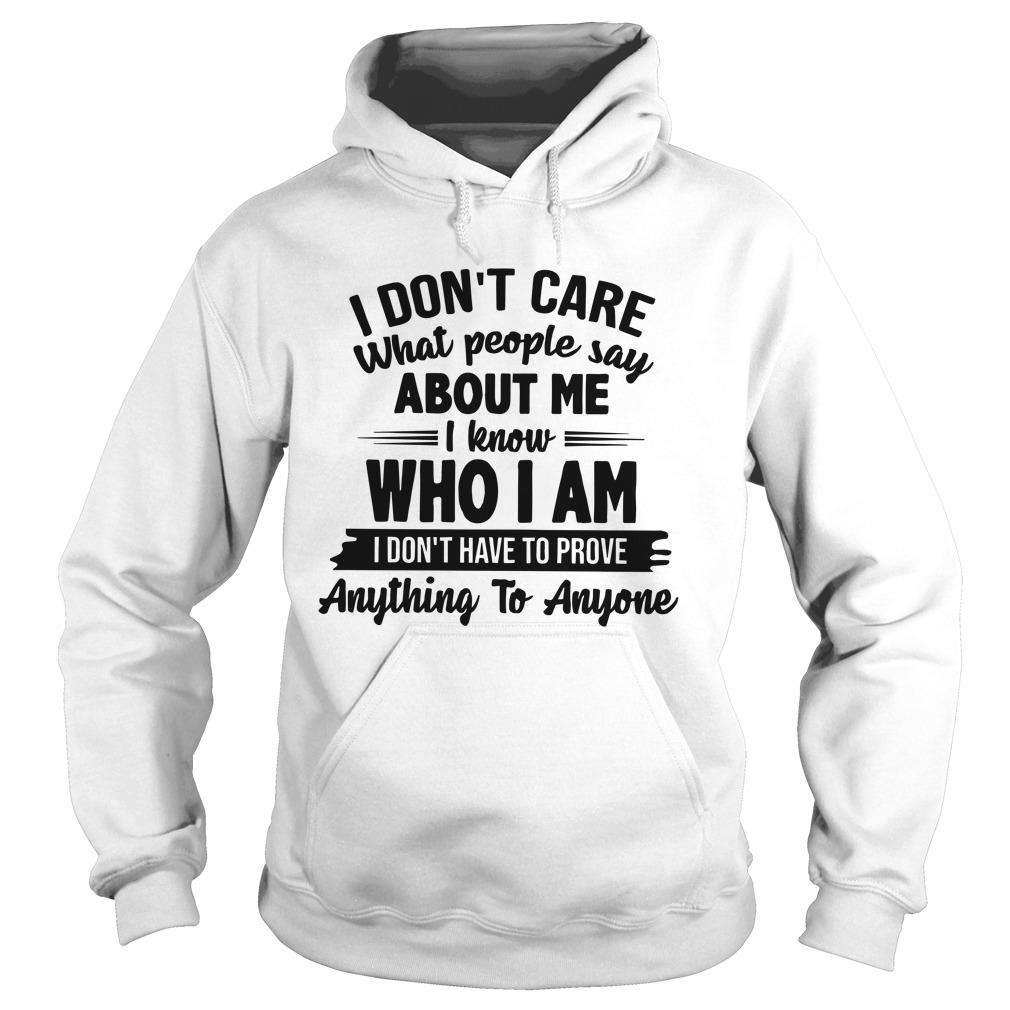 I Don't Care What People Say About Me I Know Who I Am Hoodie