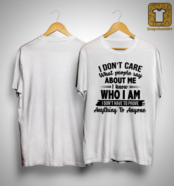 I Don't Care What People Say About Me I Know Who I Am Shirt