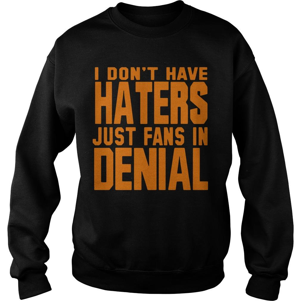 I Don't Have Haters Just Fans In Denial Sweater