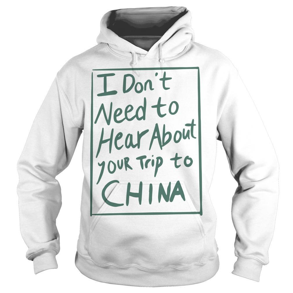 I Don't Need To Hear About Your Trip To China Hoodie
