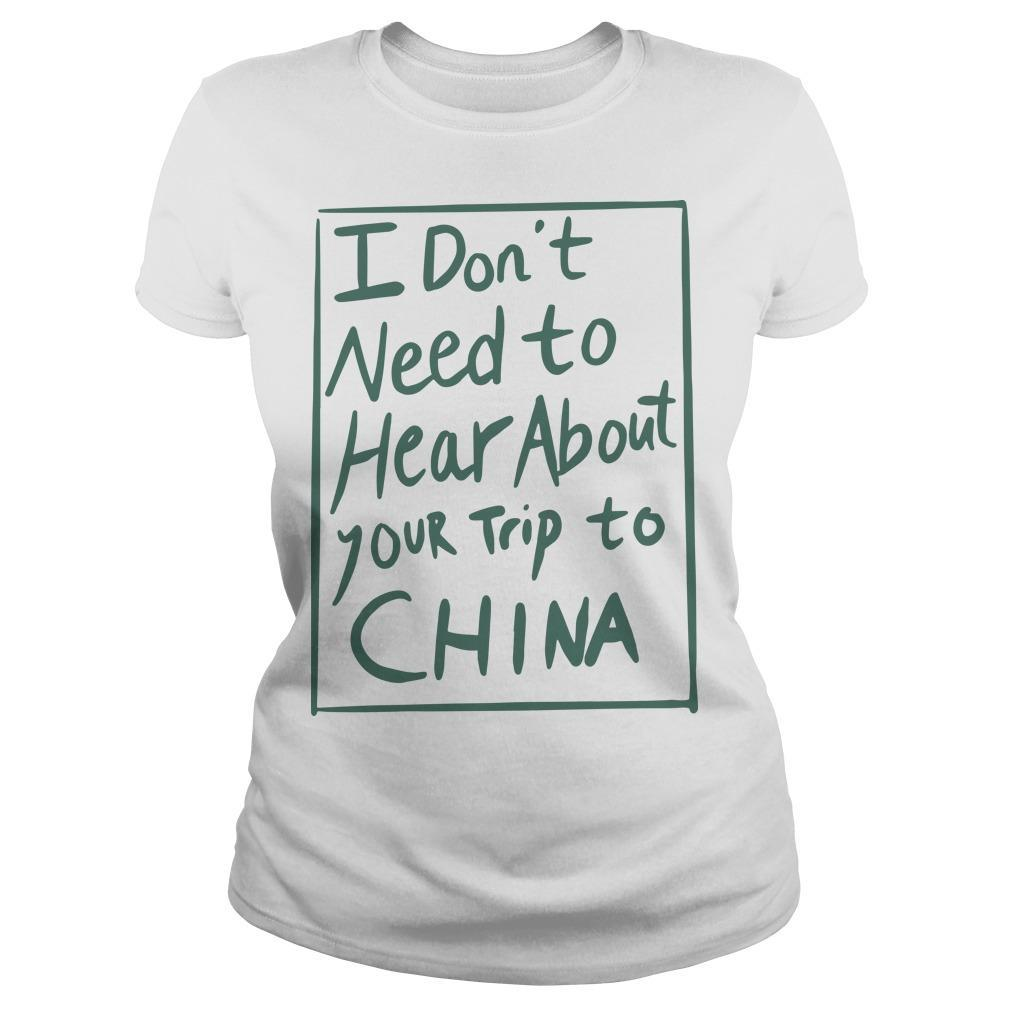 I Don't Need To Hear About Your Trip To China Longsleeve