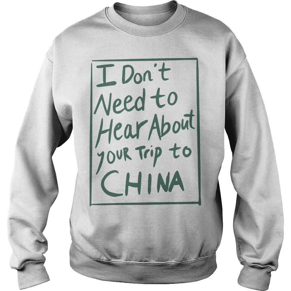 I Don't Need To Hear About Your Trip To China Sweater