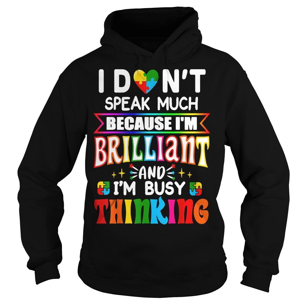 I Don't Speak Much Because I'm Brilliant And I'm Busy Thinking Hoodie