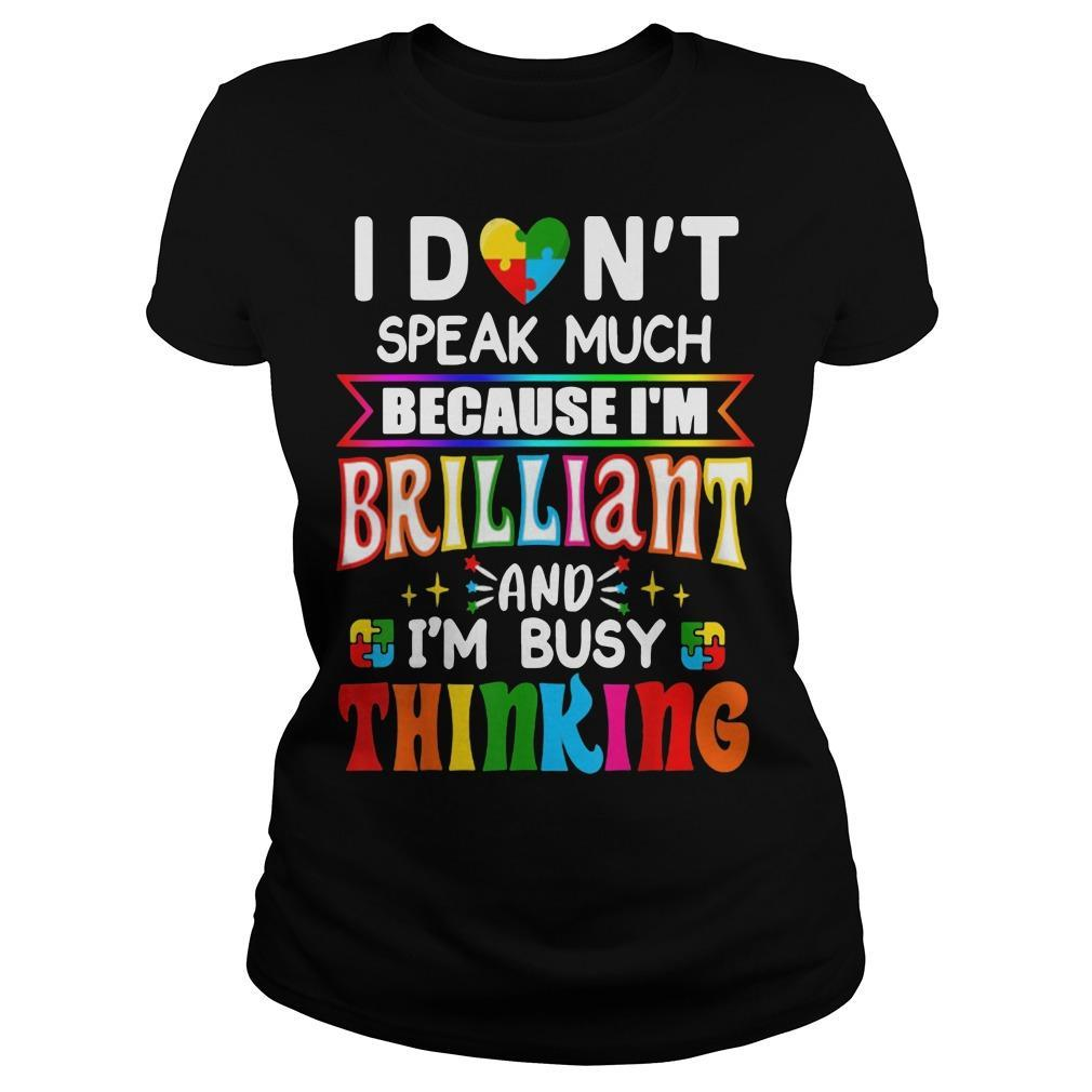 I Don't Speak Much Because I'm Brilliant And I'm Busy Thinking Longsleeve