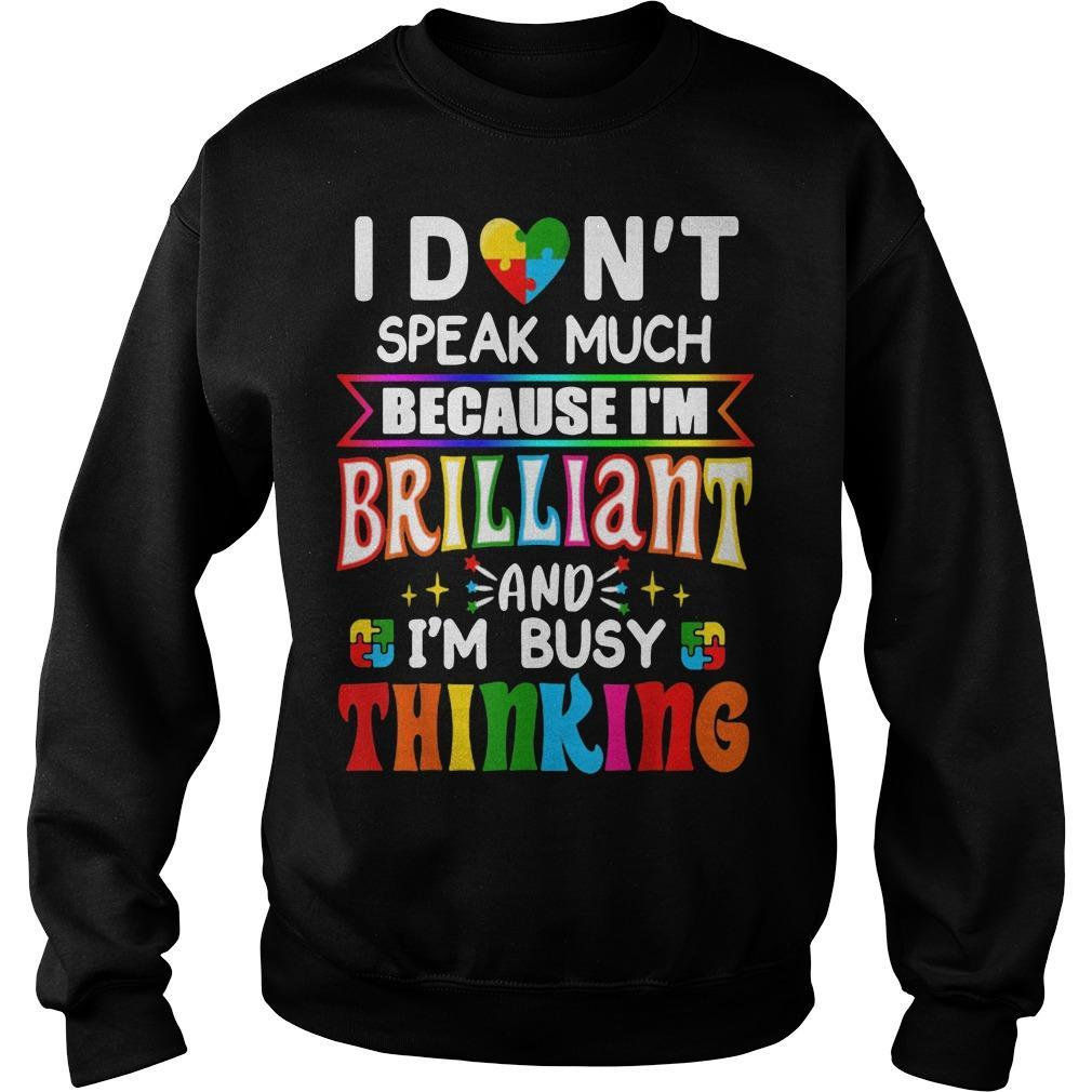 I Don't Speak Much Because I'm Brilliant And I'm Busy Thinking Sweater