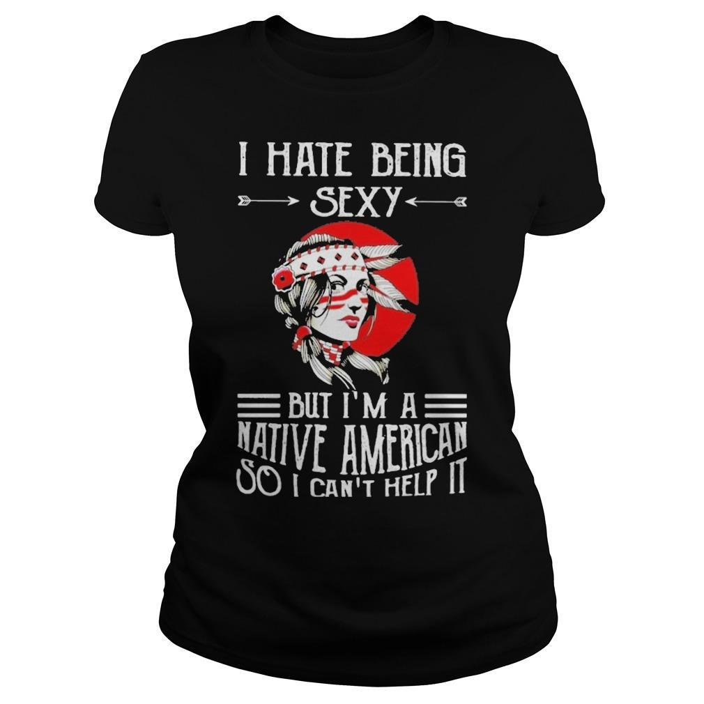 I Hate Being Sexy But I'm A Native American So I Can't Help It Longsleeve
