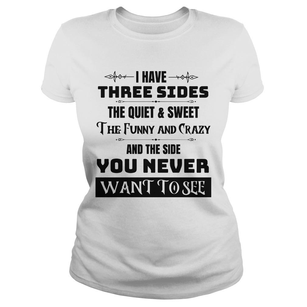 I Have Three Sides The Quiet And Sweet The Funny And Crazy Longsleeve