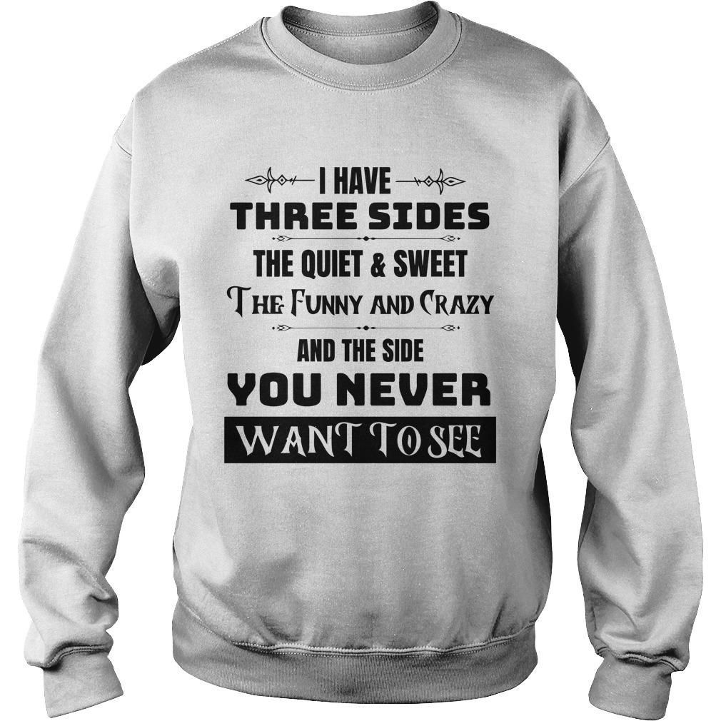 I Have Three Sides The Quiet And Sweet The Funny And Crazy Sweater