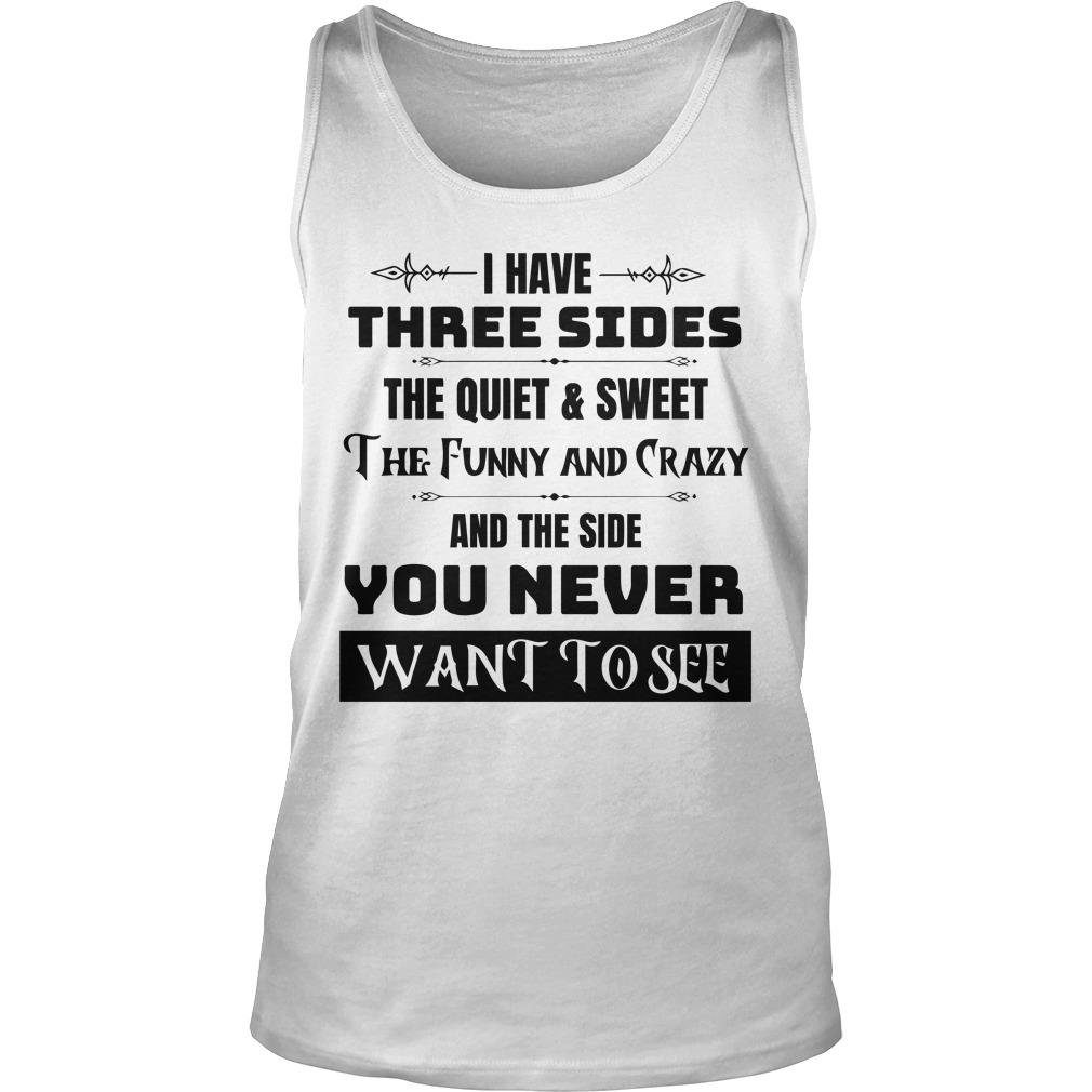 I Have Three Sides The Quiet And Sweet The Funny And Crazy Tank Top