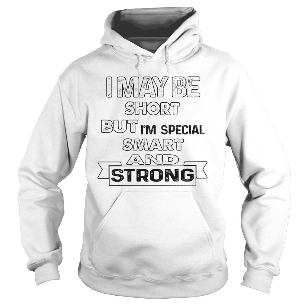 I May Be Short But I'm Special Smart And Strong Hoodie