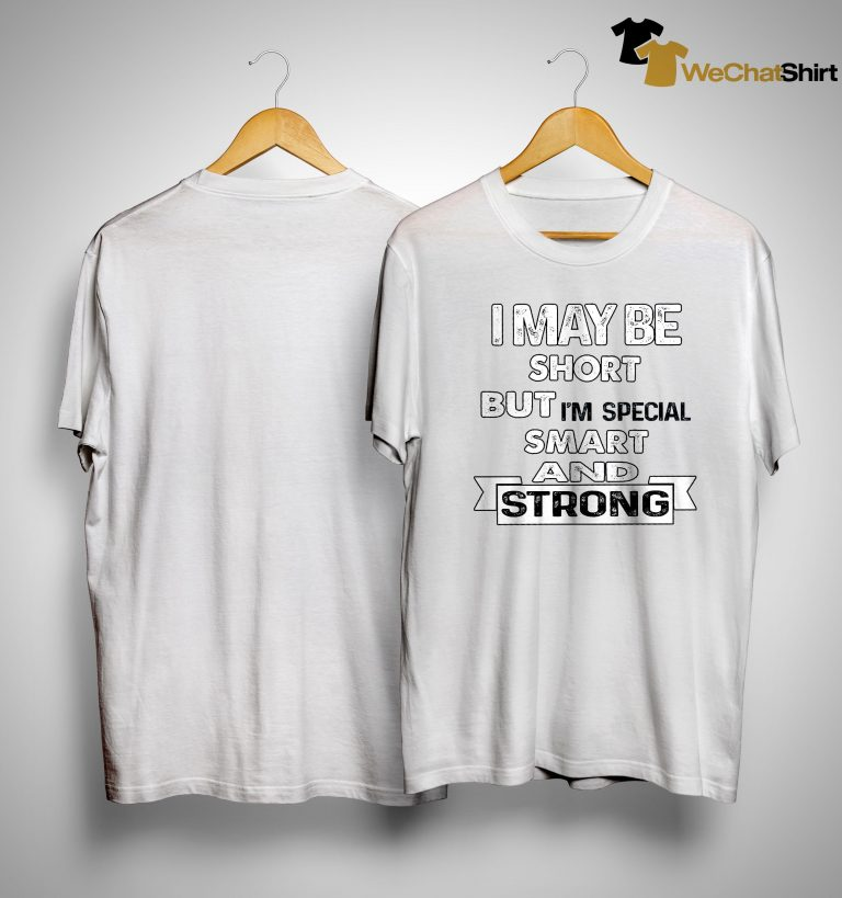 I May Be Short But I'm Special Smart And Strong Shirt
