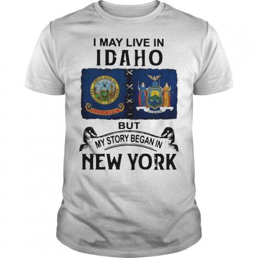 I May Live Idaho But My Story Began In New York Shirt