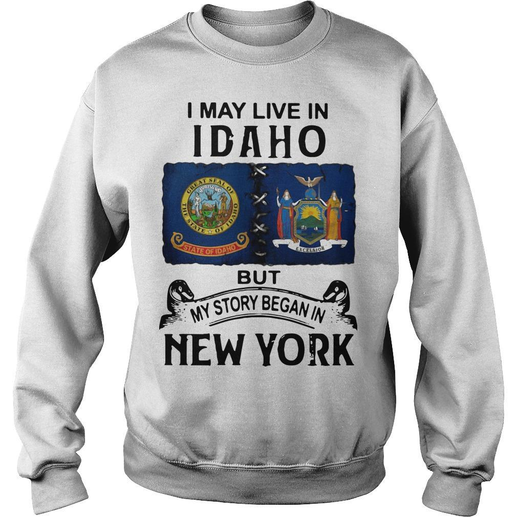 I May Live Idaho But My Story Began In New York Sweater