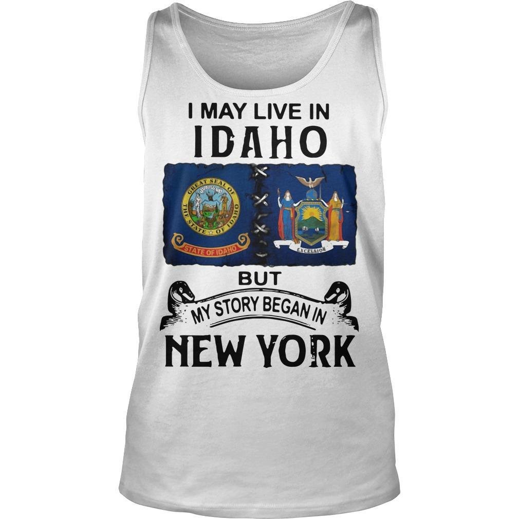 I May Live Idaho But My Story Began In New York Tank Top