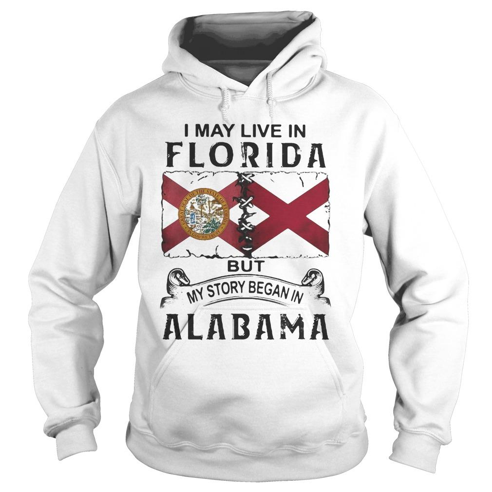 I May Live In Florida But My Story Began In Alabama Hoodie