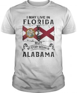 I May Live In Florida But My Story Began In Alabama Shirt