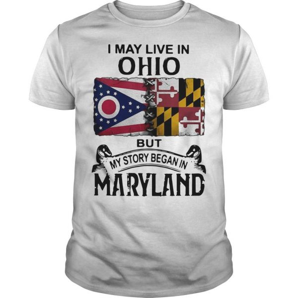I May Live In Ohio But My Story Began In Maryland Shirt