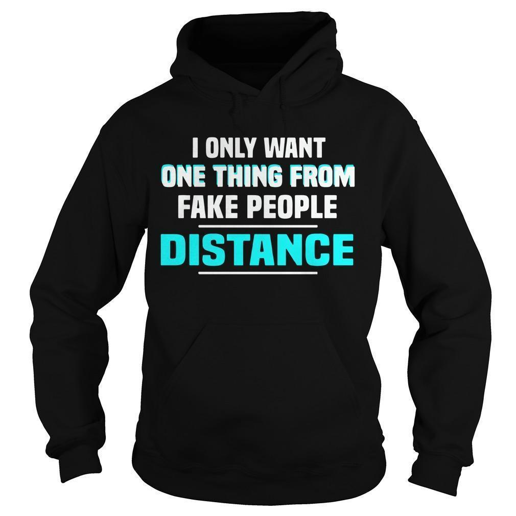 I Only Want One Thing From Fake People Distance Hoodie