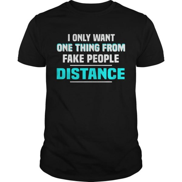 I Only Want One Thing From Fake People Distance Shirt