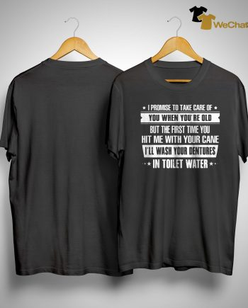 I Promise To Take Care Of You When You're Old Shirt