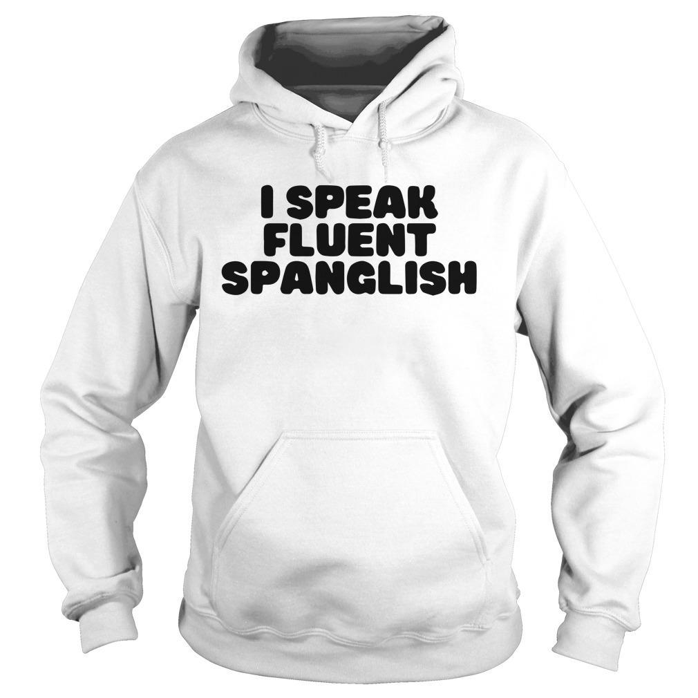 I Speak Fluent Spanglish Hoodie