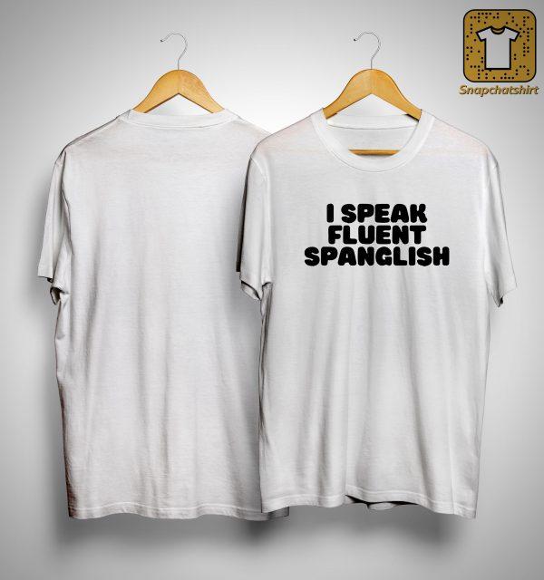 I Speak Fluent Spanglish Shirt