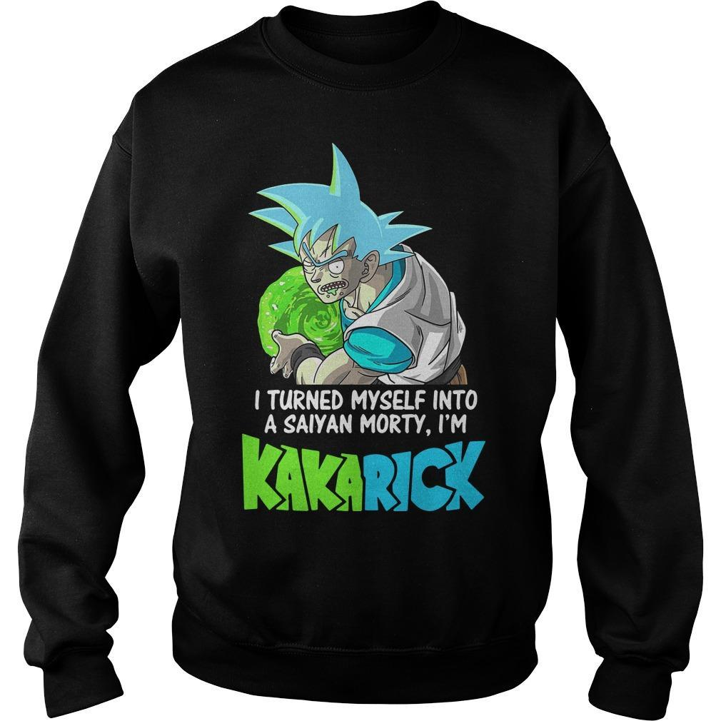 I Turned Myself Into A Saiyan Morty I'm Kakarick Sweater