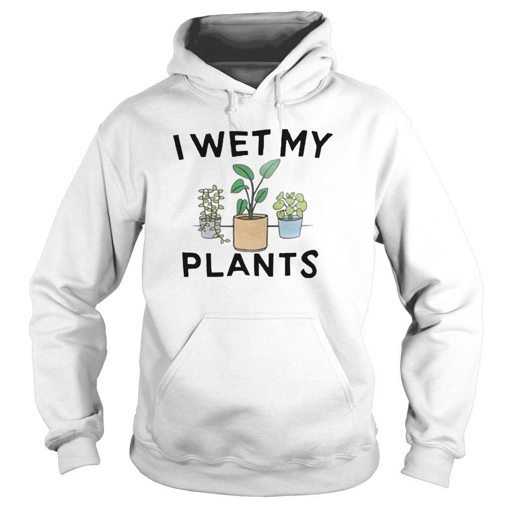 I Wet My Plants Hoodie