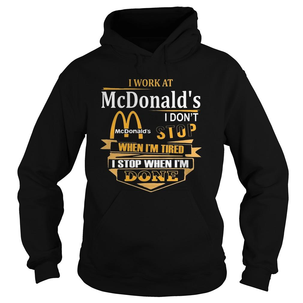 I Work At Mcdonald's I Don't Stop When I'm Tired Hoodie
