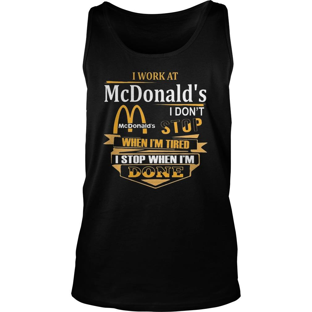 I Work At Mcdonald's I Don't Stop When I'm Tired Tank Top