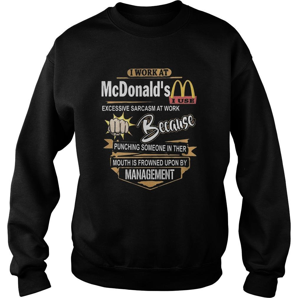 I Work At Mcdonald's I Use Excessive Sarcasm At Work Sweater