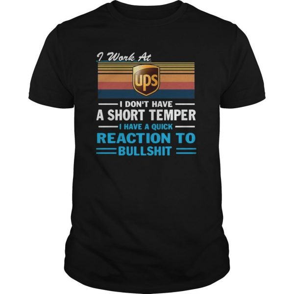I Work At Ups I Don't Have A Short Temper I Have A Quick Reaction Shirt