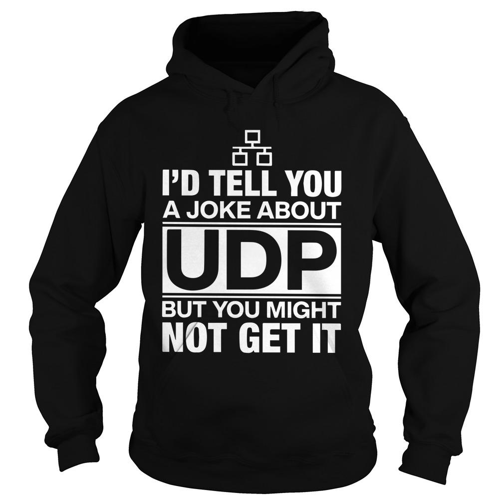 I'd Tell You A Joke About Udp But You Might Not Get It Hoodie
