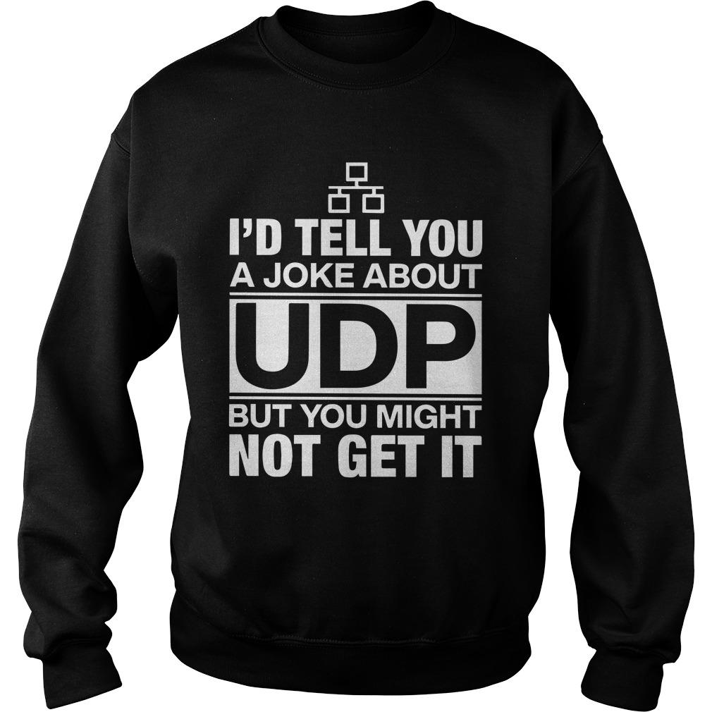 I'd Tell You A Joke About Udp But You Might Not Get It Sweater