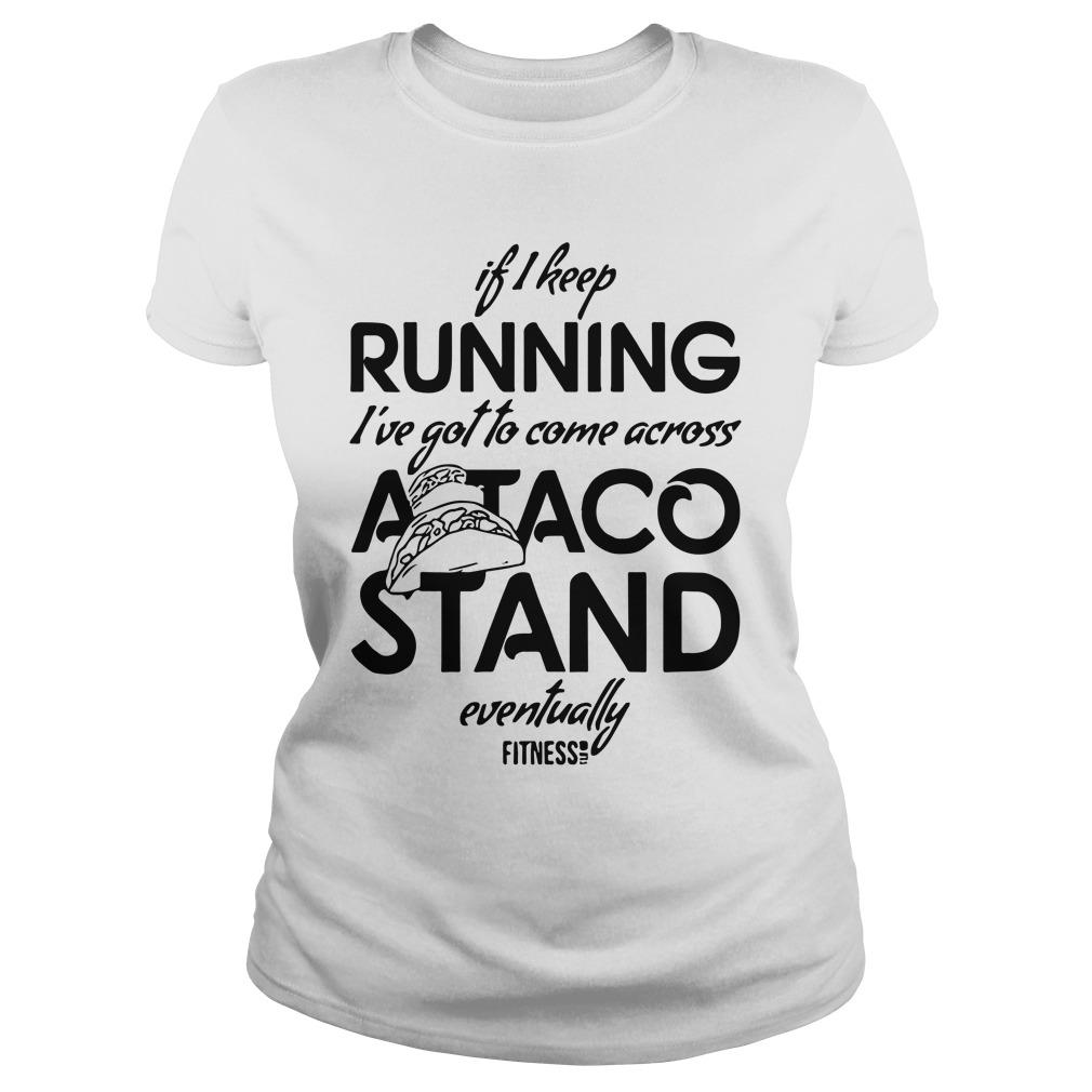 If I Keep Running I've Got To Come Across A Taco Stand Eventually Tank Top