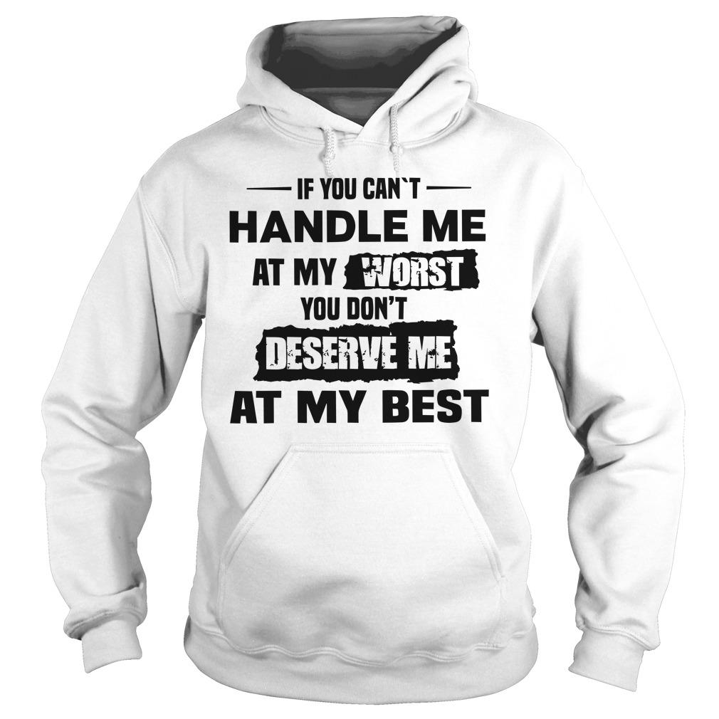 If You Can't Handle Me At My Worst You Don't Deserve Me At Best Hoodie