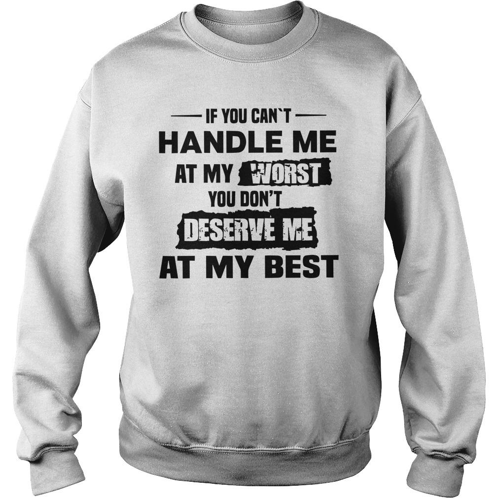 If You Can't Handle Me At My Worst You Don't Deserve Me At Best Sweater