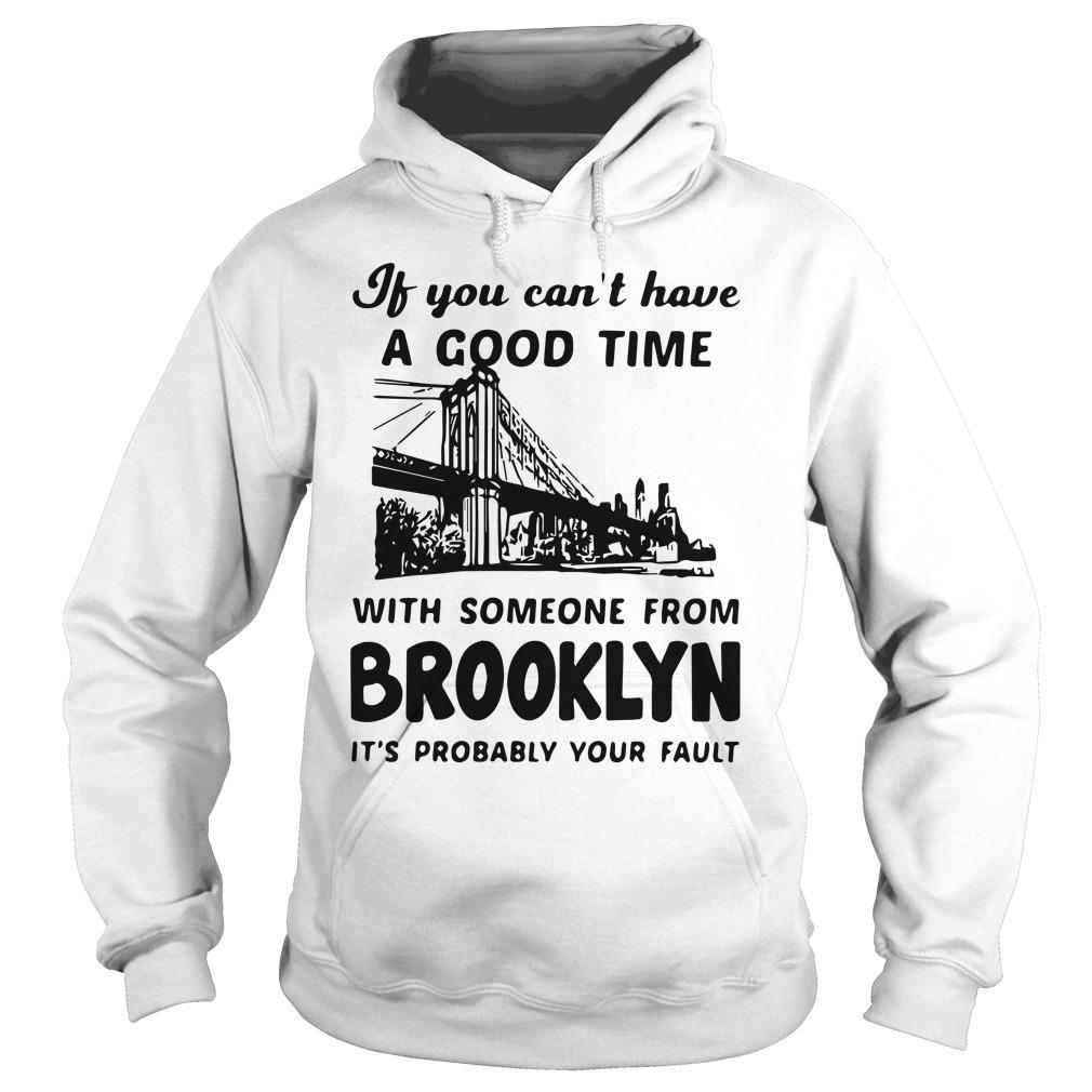 If You Can't Have A Good Time With Someone From Brooklyn Hoodie