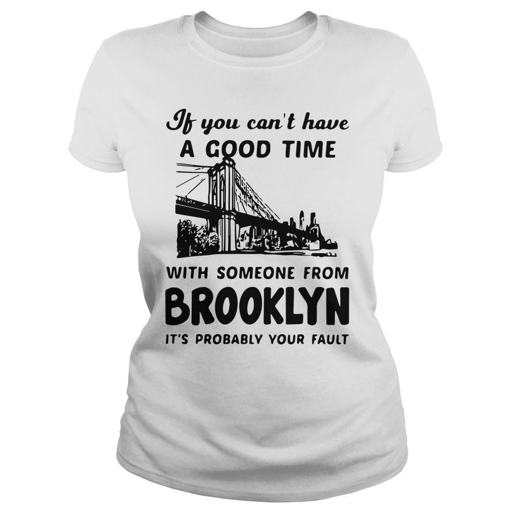 If You Can't Have A Good Time With Someone From Brooklyn Longsleeve