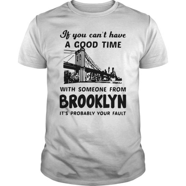 If You Can't Have A Good Time With Someone From Brooklyn Shirt